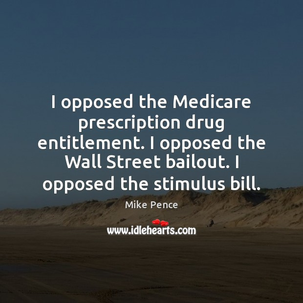 Image, I opposed the Medicare prescription drug entitlement. I opposed the Wall Street