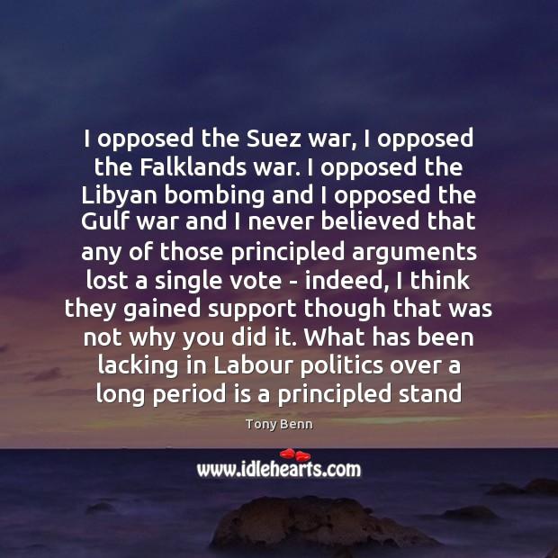 Image, I opposed the Suez war, I opposed the Falklands war. I opposed