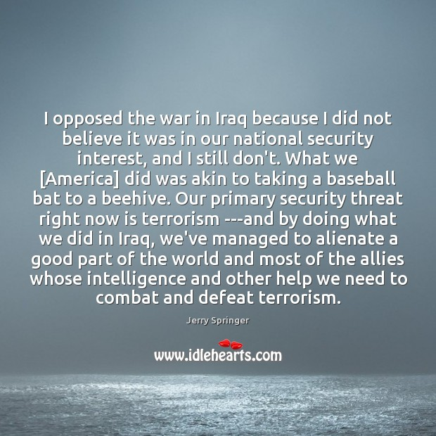 Image, I opposed the war in Iraq because I did not believe it