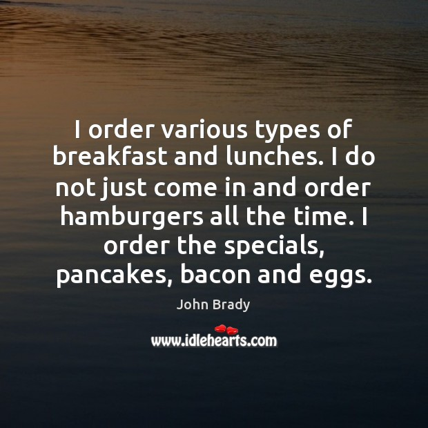 I order various types of breakfast and lunches. I do not just Image