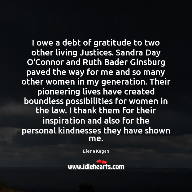 I owe a debt of gratitude to two other living Justices. Sandra Elena Kagan Picture Quote