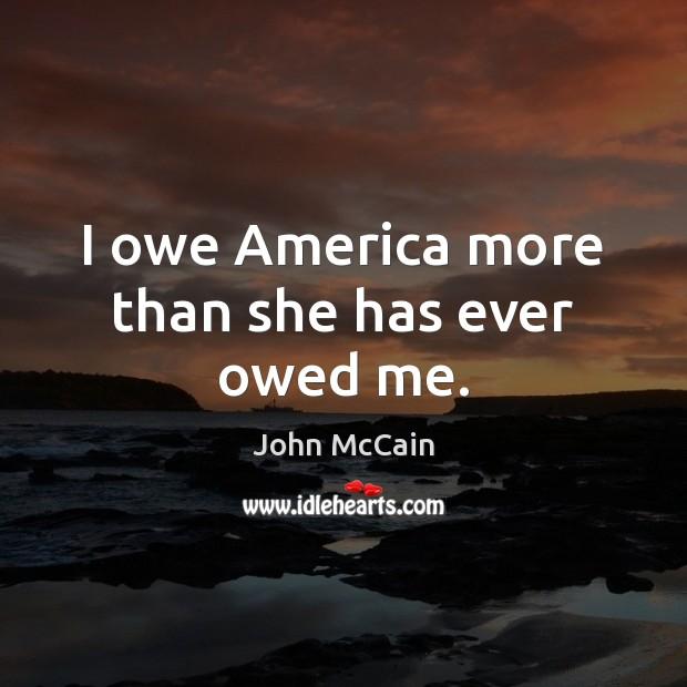 I owe America more than she has ever owed me. Image