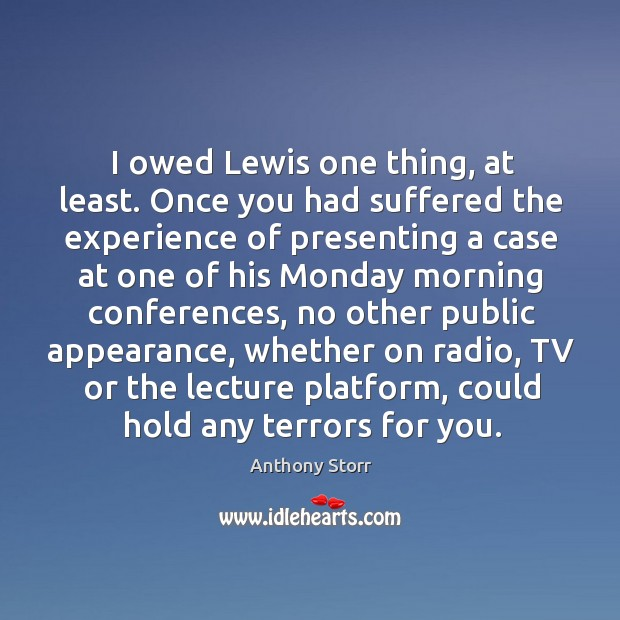 I owed lewis one thing, at least. Once you had suffered the experience of presenting a Image