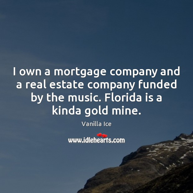 Image, I own a mortgage company and a real estate company funded by