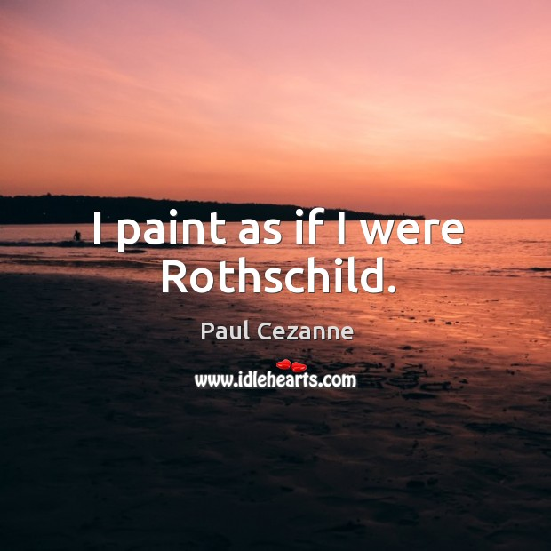 I paint as if I were rothschild. Image