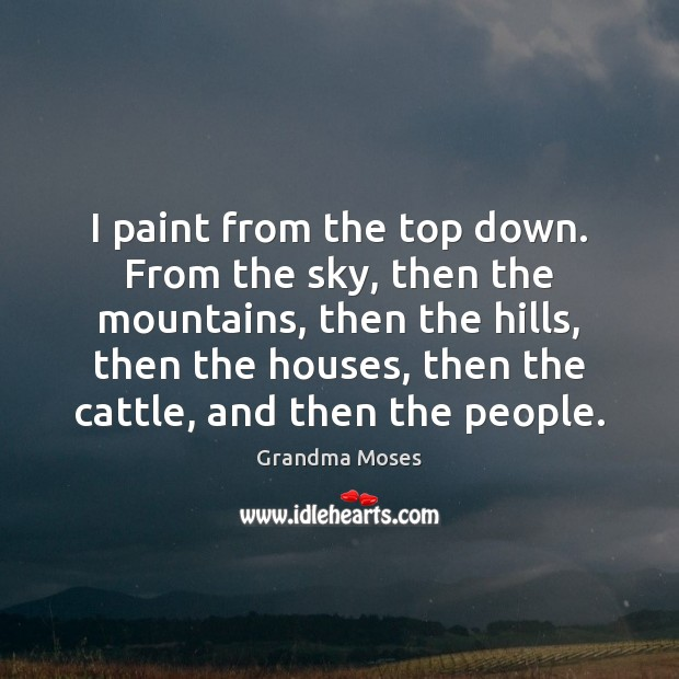 I paint from the top down. From the sky, then the mountains, Image