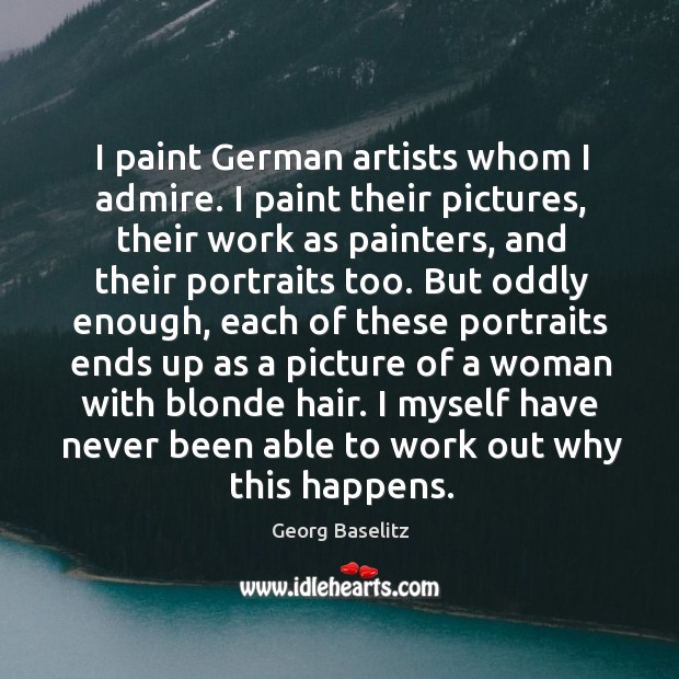 I paint german artists whom I admire. I paint their pictures, their work as painters Image