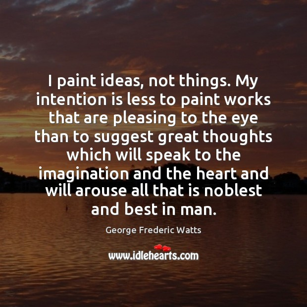 Image, I paint ideas, not things. My intention is less to paint works