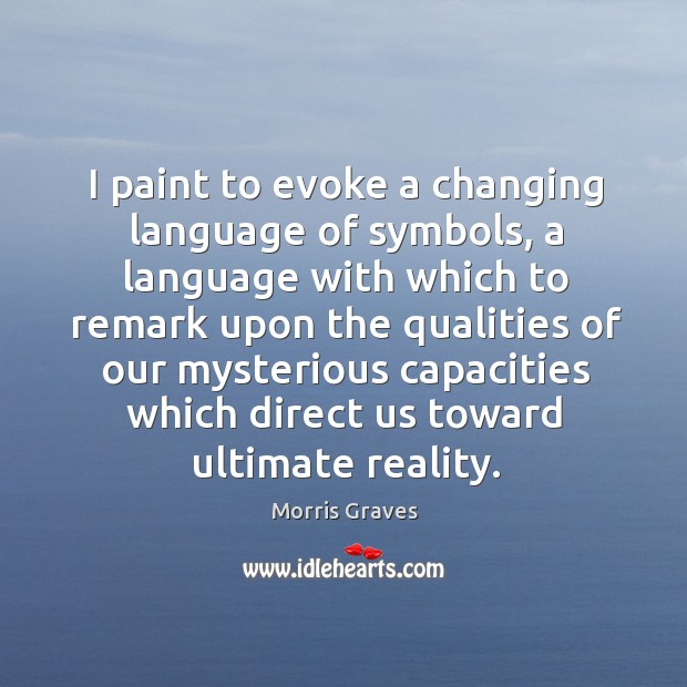 I paint to evoke a changing language of symbols, a language with which to remark upon Image