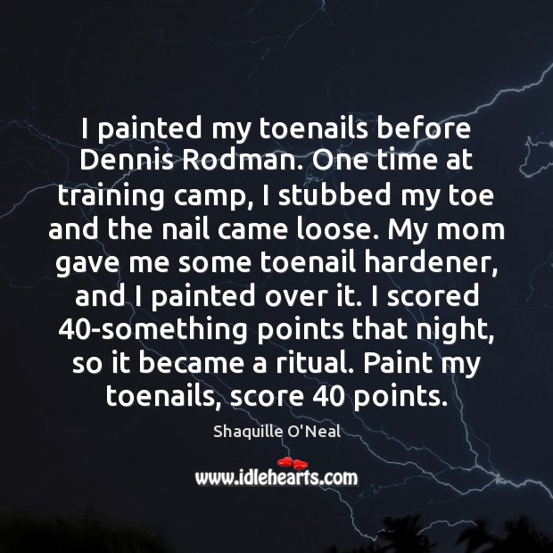 Image, I painted my toenails before Dennis Rodman. One time at training camp,