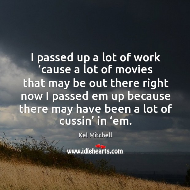 Kel Mitchell Picture Quote image saying: I passed up a lot of work 'cause a lot of movies that may be out there right now i