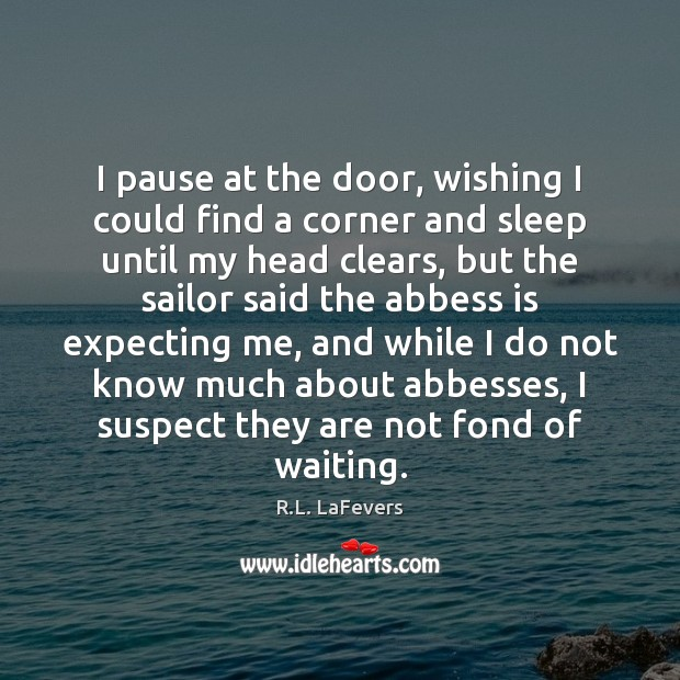I pause at the door, wishing I could find a corner and R.L. LaFevers Picture Quote