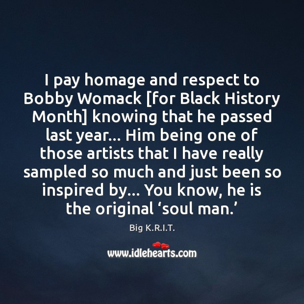 Image, I pay homage and respect to Bobby Womack [for Black History Month]