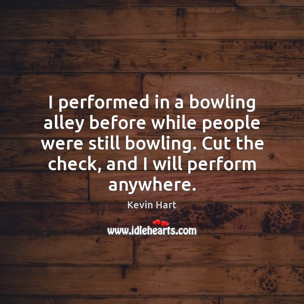 I performed in a bowling alley before while people were still bowling. Image