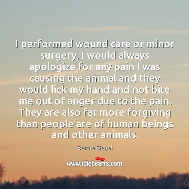 I performed wound care or minor surgery, I would always apologize for Image