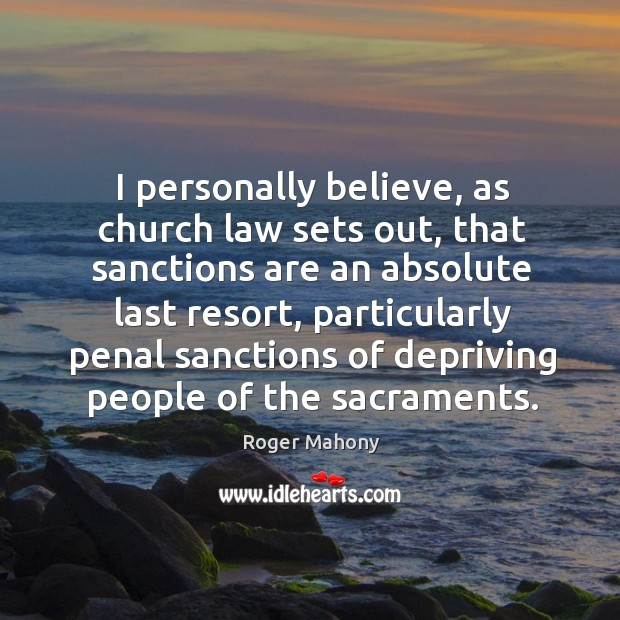 Image, I personally believe, as church law sets out, that sanctions are an absolute last resort