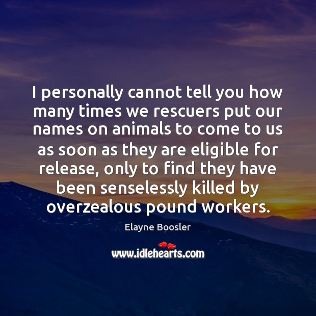 I personally cannot tell you how many times we rescuers put our Image