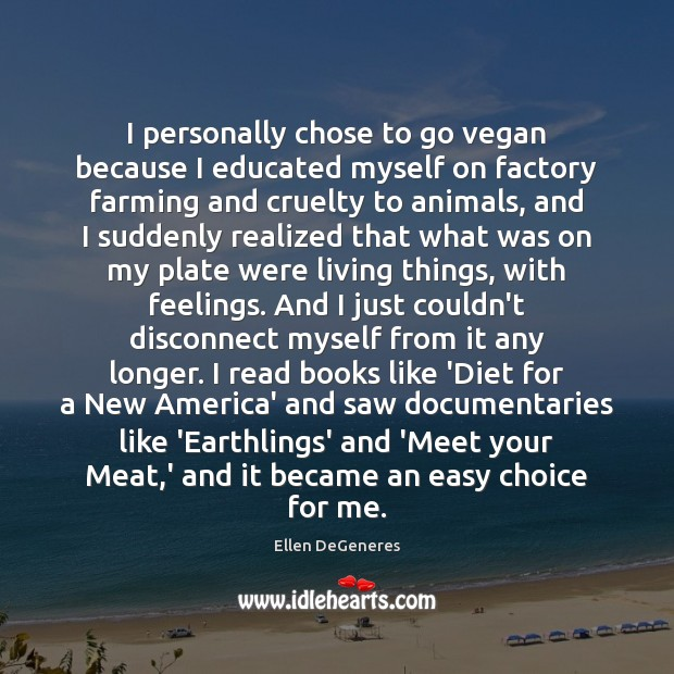 I personally chose to go vegan because I educated myself on factory Ellen DeGeneres Picture Quote