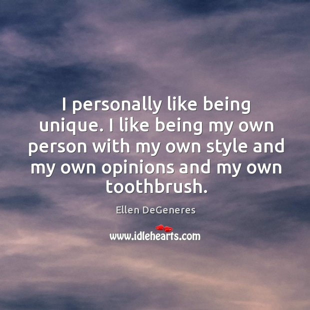 Image, I personally like being unique. I like being my own person with