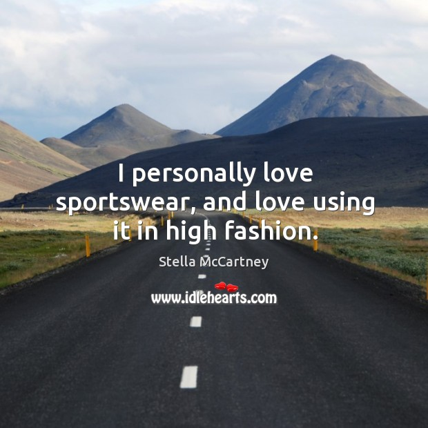 I personally love sportswear, and love using it in high fashion. Stella McCartney Picture Quote