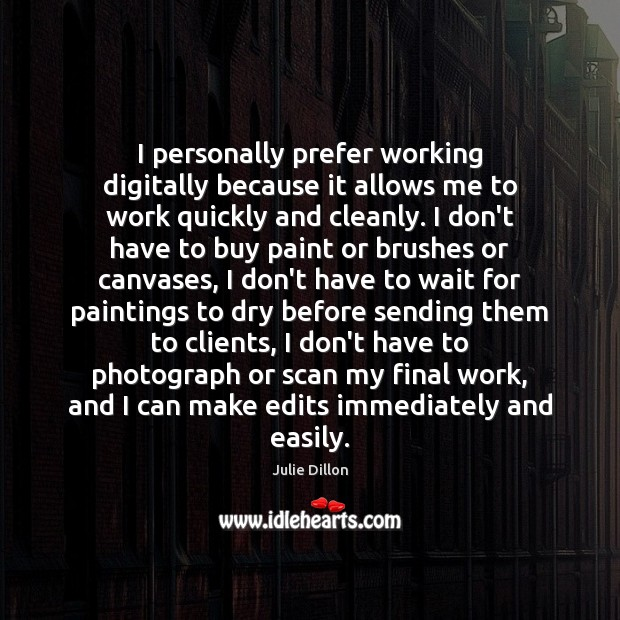 I personally prefer working digitally because it allows me to work quickly Image