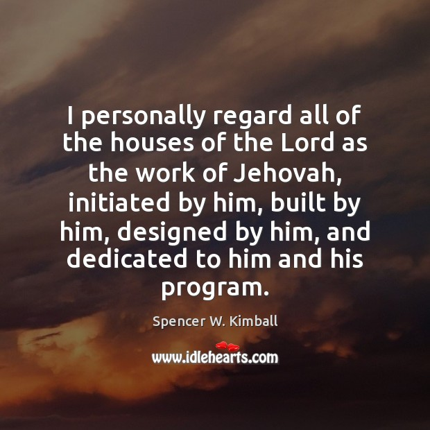 Image, I personally regard all of the houses of the Lord as the