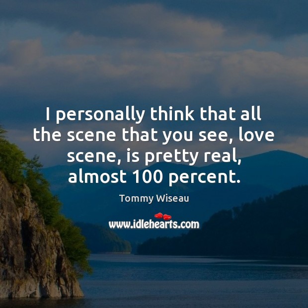 Image, I personally think that all the scene that you see, love scene,
