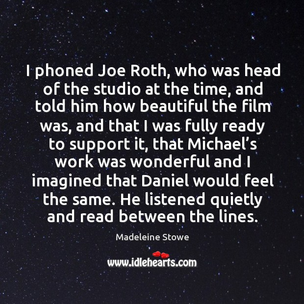 I phoned joe roth, who was head of the studio at the time, and told him how beautiful Image