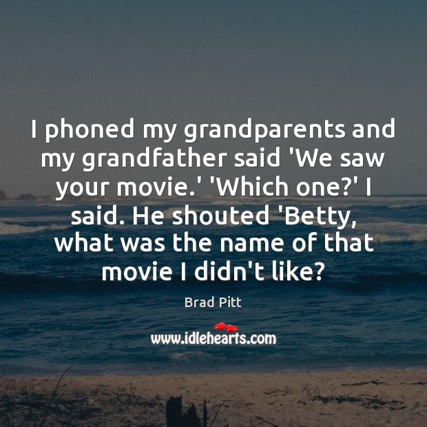 Image, I phoned my grandparents and my grandfather said 'We saw your movie.