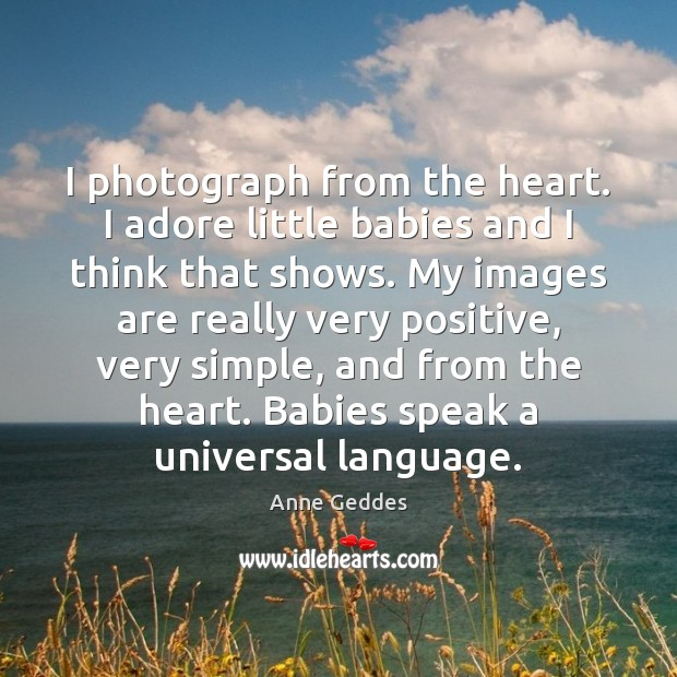 Image, I photograph from the heart. I adore little babies and I think