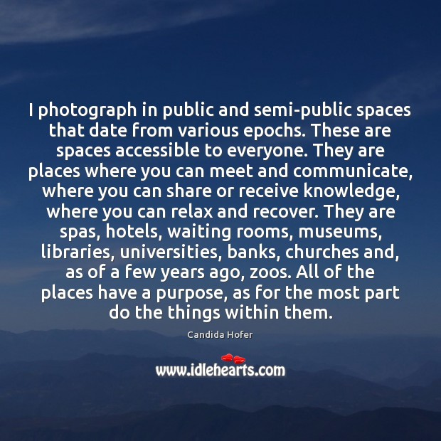 Image, I photograph in public and semi-public spaces that date from various epochs.