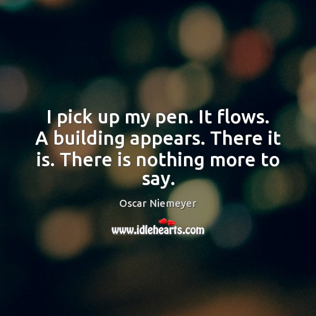 I pick up my pen. It flows. A building appears. There it is. There is nothing more to say. Image