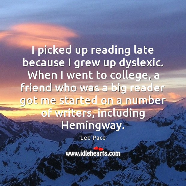 I picked up reading late because I grew up dyslexic. When I Image