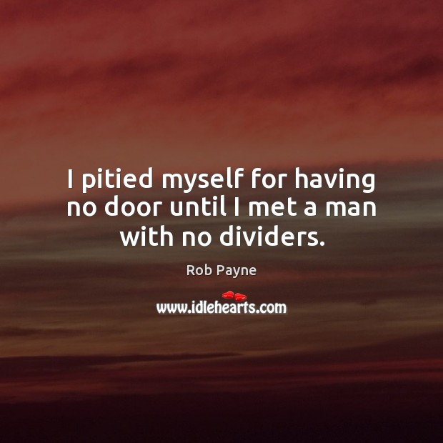 Image, I pitied myself for having no door until I met a man with no dividers.