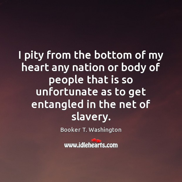 I pity from the bottom of my heart any nation or body Image