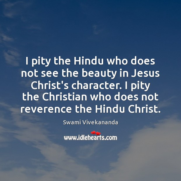 I pity the Hindu who does not see the beauty in Jesus Image