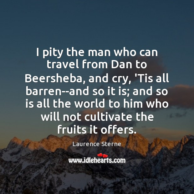 I pity the man who can travel from Dan to Beersheba, and Laurence Sterne Picture Quote