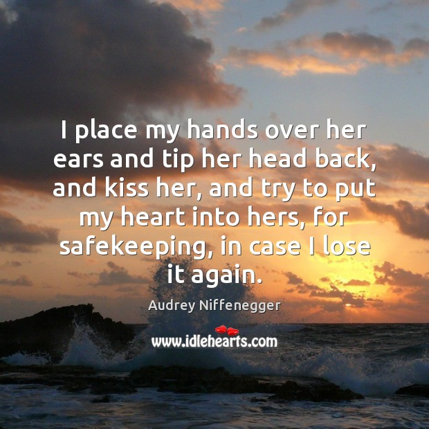 Image, I place my hands over her ears and tip her head back,