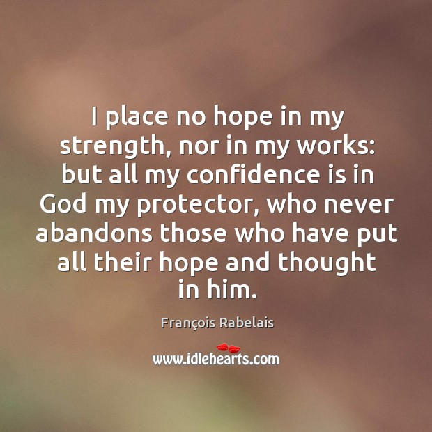 I place no hope in my strength, nor in my works: but all my confidence is in God my protector Image