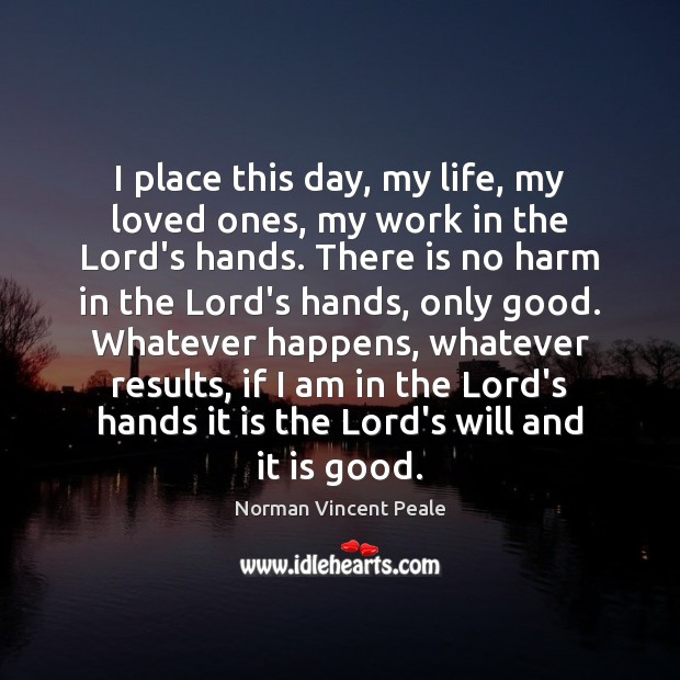 Image, I place this day, my life, my loved ones, my work in