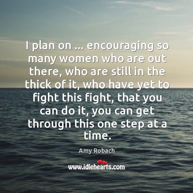 Image, I plan on … encouraging so many women who are out there, who