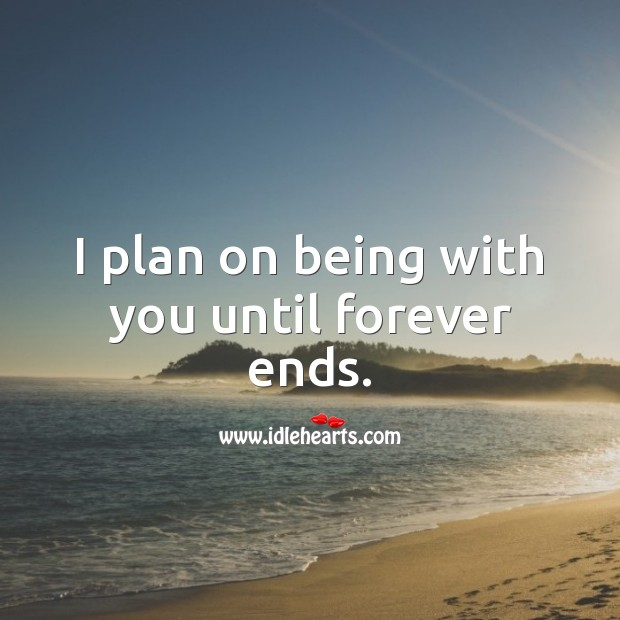 I plan on being with you until forever ends. Plan Quotes Image