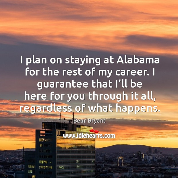 Image, I plan on staying at alabama for the rest of my career. I guarantee that I'll be here for you through it all