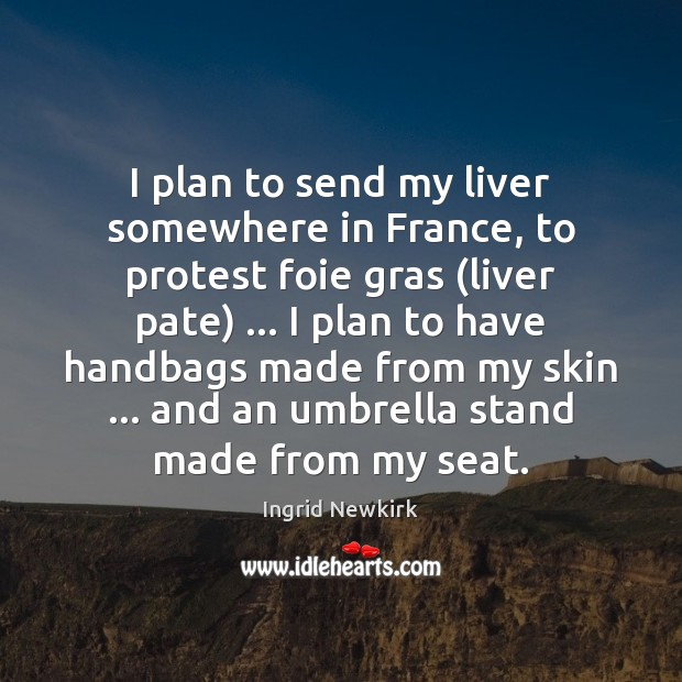 I plan to send my liver somewhere in France, to protest foie Image