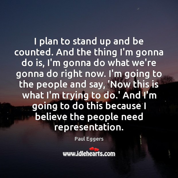 I plan to stand up and be counted. And the thing I'm Plan Quotes Image