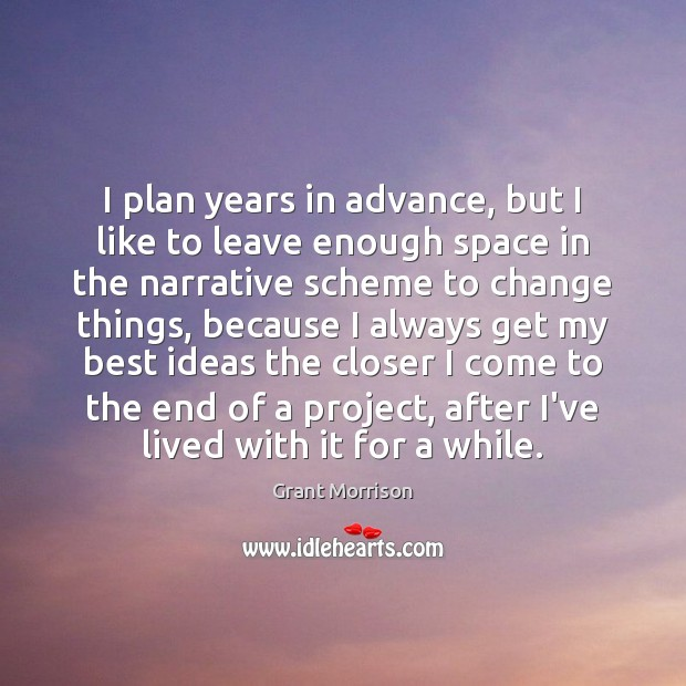 I plan years in advance, but I like to leave enough space Grant Morrison Picture Quote