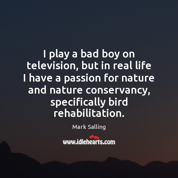 Image, I play a bad boy on television, but in real life I