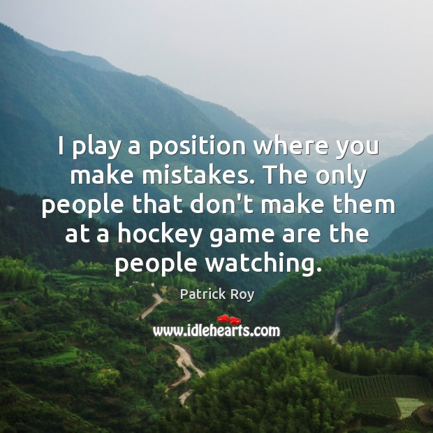 I play a position where you make mistakes. The only people that Image