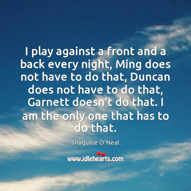 Image, I play against a front and a back every night, Ming does