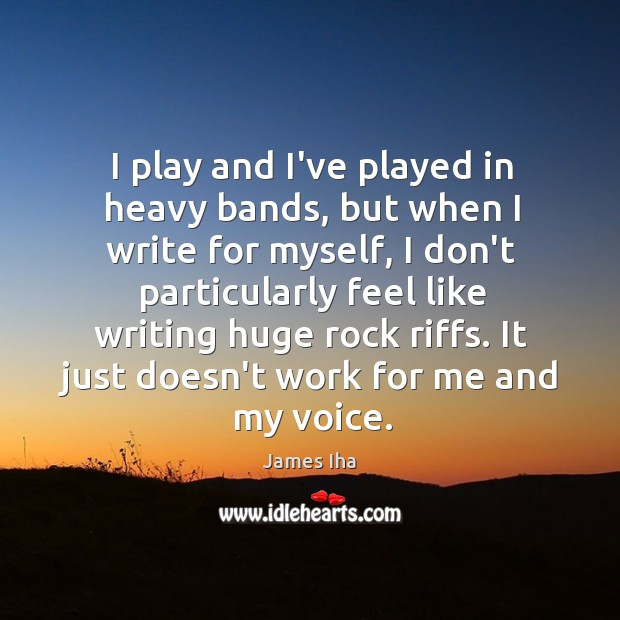 I play and I've played in heavy bands, but when I write James Iha Picture Quote